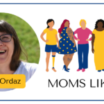 MOMS LIKE ME with Jane Ordaz