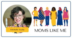 Read more about the article MOMS LIKE ME with Michelle